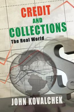 Credit And Collections: The Real World John Kovalchek