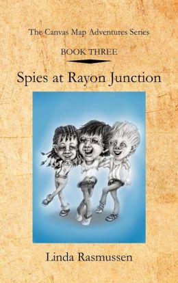 Book Three: Spies at Rayon Junction: The Canvas Map Adventures Series