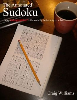 The Annotated Sudoku: Using SudoglyphicsTM...the notably better way to solve.