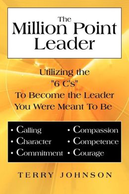 The Million Point Leader: Utilizing the 6 C's to Become the Leader You Were Meant to Be