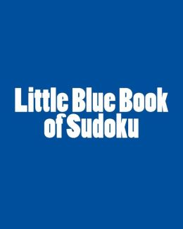 Little Blue Book of Sudoku: A Collection of Easy to Moderate Sudoku Puzzles