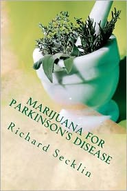 Marijuana for Parkinson's Disease: Cannabis Research and the Miracle Plant for Parkinson's