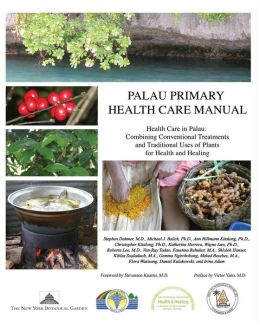 Palau Primary Health Care Manual: Health Care in Palau: Combining Conventional Treatments and Traditional Uses of Plants for Health and Healing