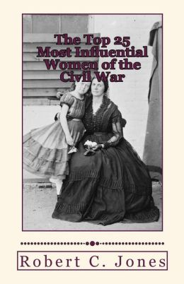 The Top 25 Most Influential Women of the Civil War