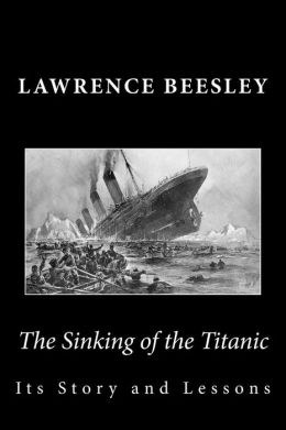 The Sinking of the Titanic: Its Story and Lessons