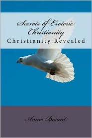 Secrets of Esoteric Christianity: Christianity Revealed
