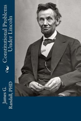 Constitutional Problems under Lincoln