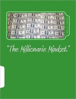 The Millionarie Mindset: Learn the Secrets of the Most Successful Millionaires and Achieve the Life You Desire