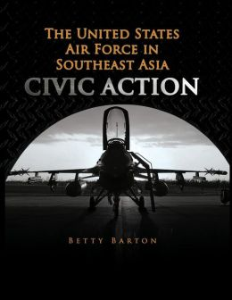 The United States Air Foce in South East Asia - CIVIC ACTION