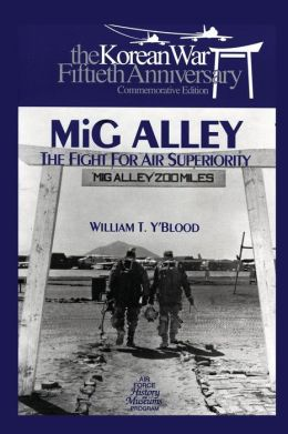 MIG ALLEY: the Fight for Air Superiority: The U. S. Air Force in Korea