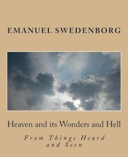 Heaven and Its Wonders and Hell: From Things Heard and Seen