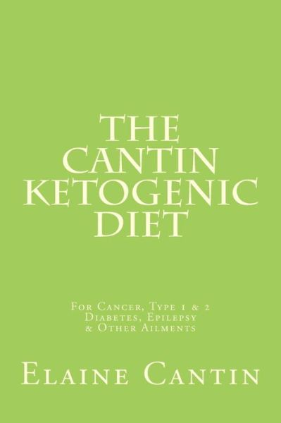 The Cantin Ketogenic Diet: For Cancer, Type I Diabetes and Other Ailments