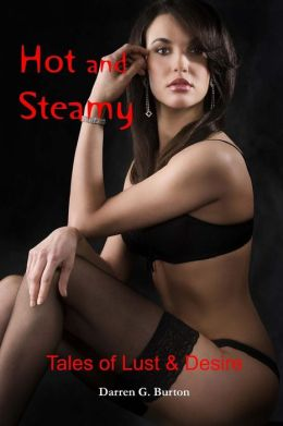 Hot and Steamy: Tales of Lust and Desire