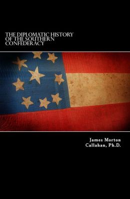 The Diplomatic History of the Southern Confederacy