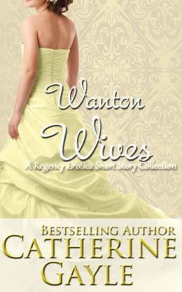 Wanton Wives: An Anthology of Regency Erotic Short Stories