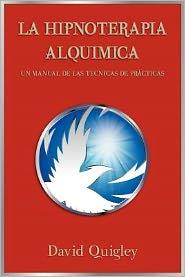 Hipnoterapia Alquimic: Un Manual de Las Technicas de Practicas