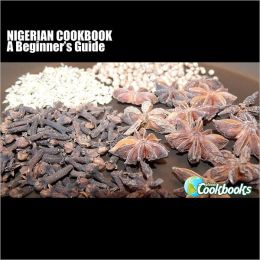 Nigerian Cookbook: A Beginner's Guide