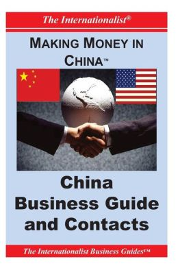Making Money in China: China Business Guide and Contacts