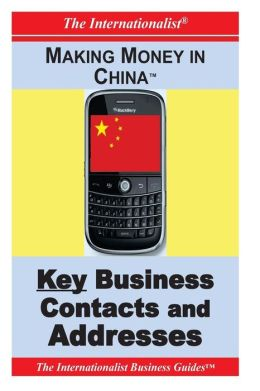 Making Money in China: Key Business Contacts and Addresses