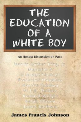 The Education of a White Boy: How an Ignorant, Racist White Boy Learned How to Read and Write by Studying African-American History and Literature
