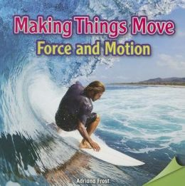 Making Things Move: Force and Motion