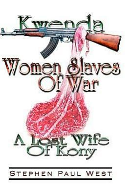 Women Slaves of War: Kwenda, the Lost Wife of Kony
