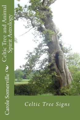 Celtic Tree and Animal Spirit Astrology: Celtic Tree Signs