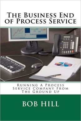 The Business End of Process Service: Running a Process Service Company from the Ground Up