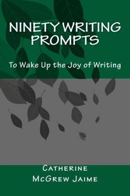 Ninety Writing Prompts: To Wake up the Joy of Writing