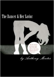 The Dancer and Her Savior: This Full Length Play Tells the Story to Lost Souls That Find Themselves, to Disastrous Results