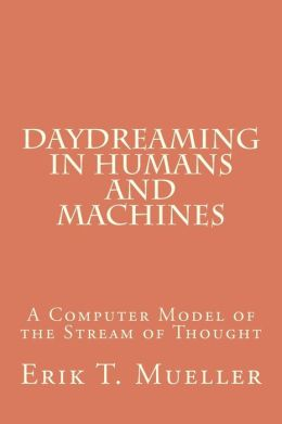Daydreaming in Humans and Machines: A Computer Model of the Stream of Thought