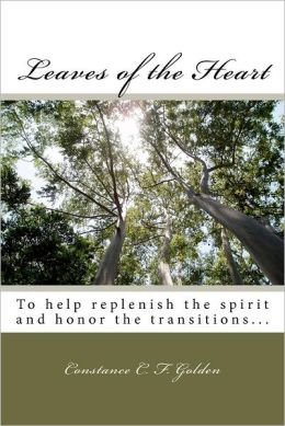Leaves of the Heart: To Help Replenish the Spirit and Honor the Transitions...