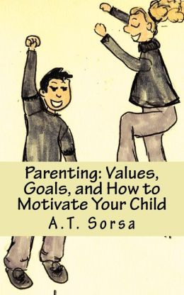 Parenting: Values, Goals, and How to Motivate Your Child