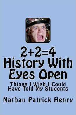 2+2=4 History with Eyes Open: Things I Wish I Could Have Told My Students
