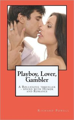 Playboy, Lover, Gambler: A Thriller Spiced with a Liberal Helping of Romance and Humor!