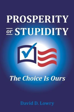 Prosperity or Stupidity: The Choice Is Ours