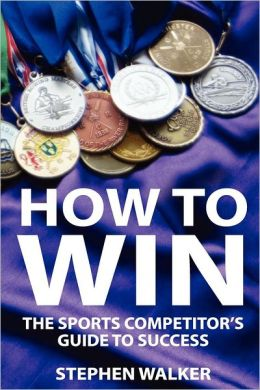 How to Win: The Sports Competitors Guide to Success