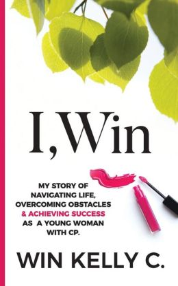 I, Win: Hope and Life My Journey as a Disabled Woman Living in a Non-Disabled World