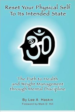 Reset Your Physical Self to Its Intended State: The Path to Health and Weight Management Through Mental Discipline