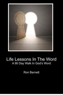 Life Lessons in the Word: A 90 Day Walk in God's Word