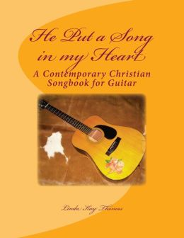 He Put a Song in My Heart: A Contemporary Christian Songbook