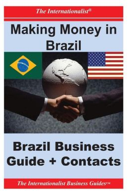Making Money in Brazil: Brazil Business Guide and Contacts