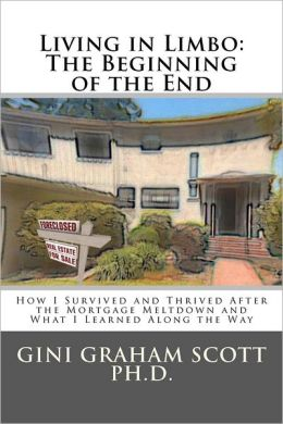 Living in Limbo: The Beginning of the End: A Personal Narrative about Surviving and Thriving After the Mortgage Meltdown