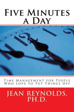 Five Minutes a Day: Time Management for People Who Love to Put Things Off