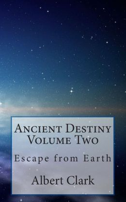 Ancient Destiny Volume Two: Escape from Earth