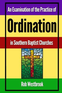 An Examination of the Practice of Ordination in Southern Baptist Churches