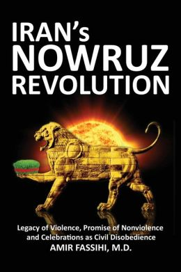 Iran's Nowruz Revolution: Legacy of Violence, Promise of Nonviolence and Celebrations as Civil Disobedience