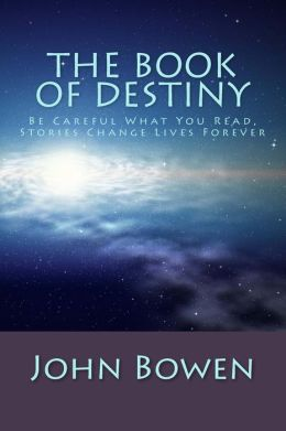 The Book of Destiny: Be Careful What You Read, Stories Change Lives Forever