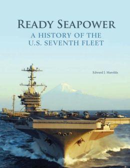Ready Seapower - a History of the U. S. Seventh Fleet