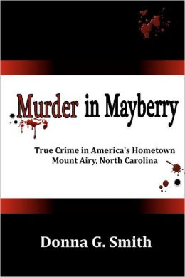 Murder in Mayberry: True Crime in America's Hometown, Mount Airy North Carolina